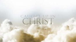 Caught Up In Christ